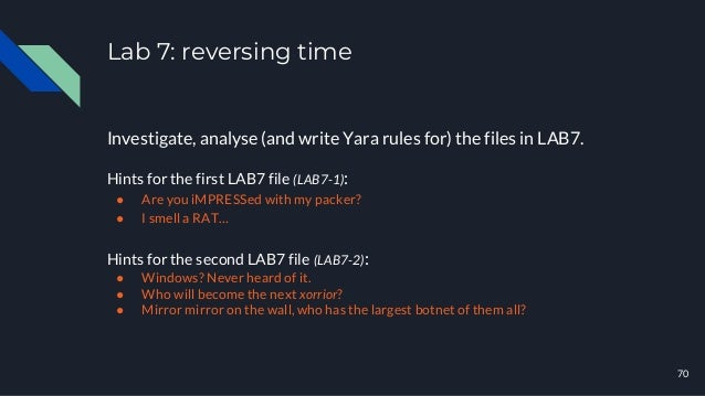 Lab 7: reversing time Investigate, analyse (and write Yara rules for) the files in LAB7. Hints for the first LAB7 file (LA...