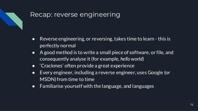 Recap: reverse engineering ● Reverse engineering, or reversing, takes time to learn - this is perfectly normal ● A good me...