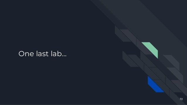 One last lab… 72