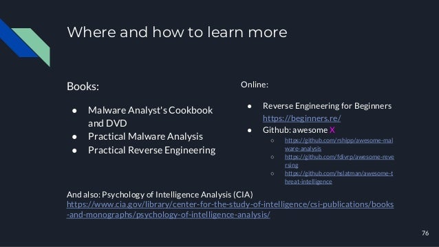 Where and how to learn more Books: ● Malware Analyst's Cookbook and DVD ● Practical Malware Analysis ● Practical Reverse E...