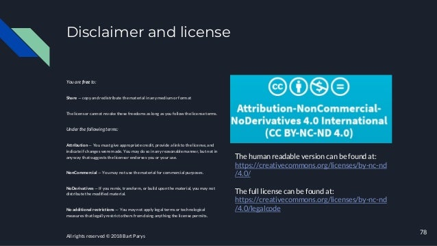 78 Disclaimer and license You are free to: Share — copy and redistribute the material in any medium or format The licensor...