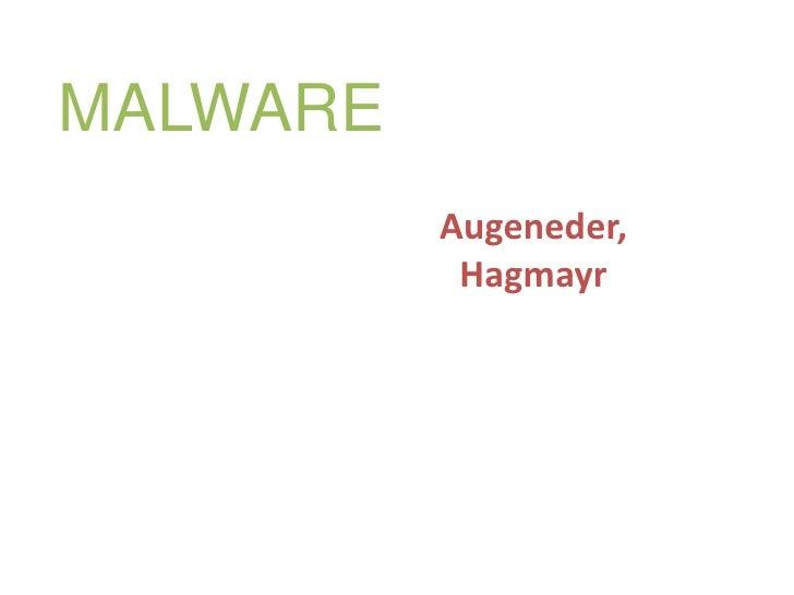 MALWARE<br />Augeneder, Hagmayr<br />