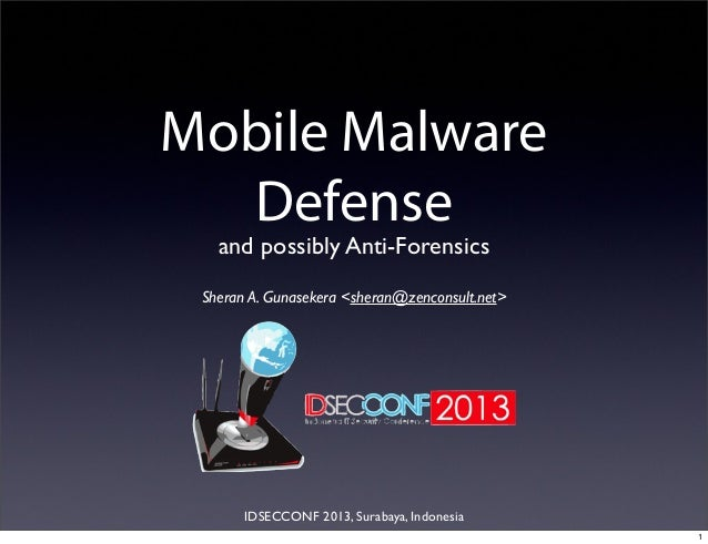 Mobile MalwareDefenseand possibly Anti-ForensicsSheran A. Gunasekera <sheran@zenconsult.net>IDSECCONF 2013, Surabaya, Indo...