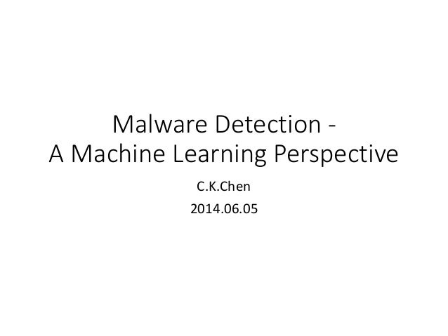 Malware Detection - A Machine Learning Perspective C.K.Chen 2014.06.05