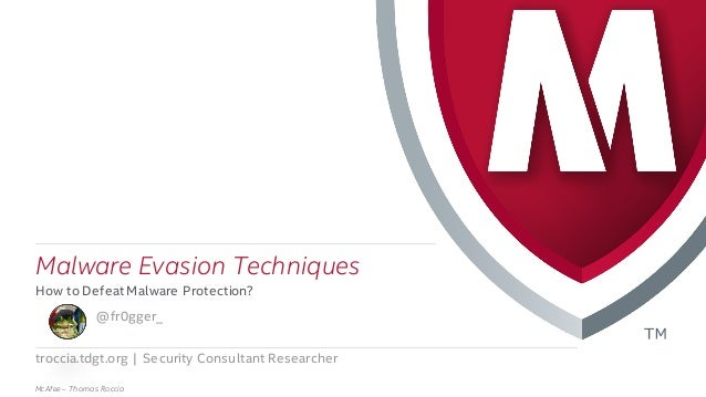 . McAfee – Thomas Roccia troccia.tdgt.org | Security Consultant Researcher ​Malware Evasion Techniques ​How to Defeat Malw...