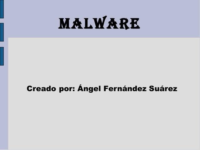 MALWARECreado por: Ángel Fernández Suárez