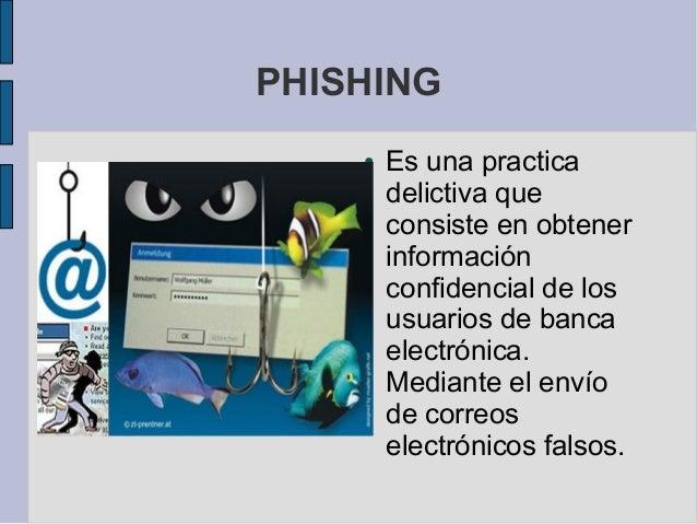 PHISHING    ●   Es una practica        delictiva que        consiste en obtener        información        confidencial de ...