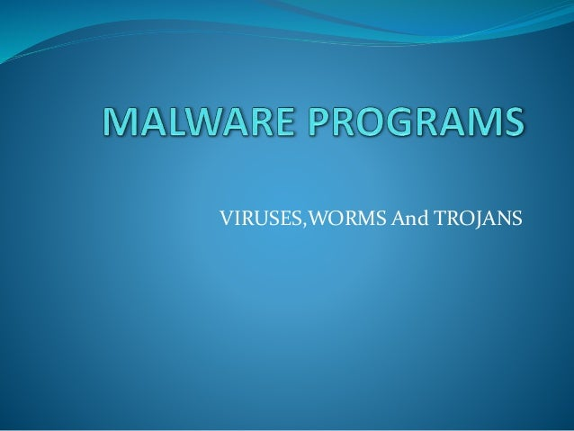 VIRUSES,WORMS And TROJANS