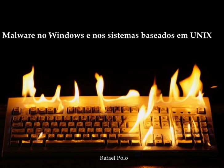 R Malware no Windows e nos sistemas baseados em UNIX Rafael Polo