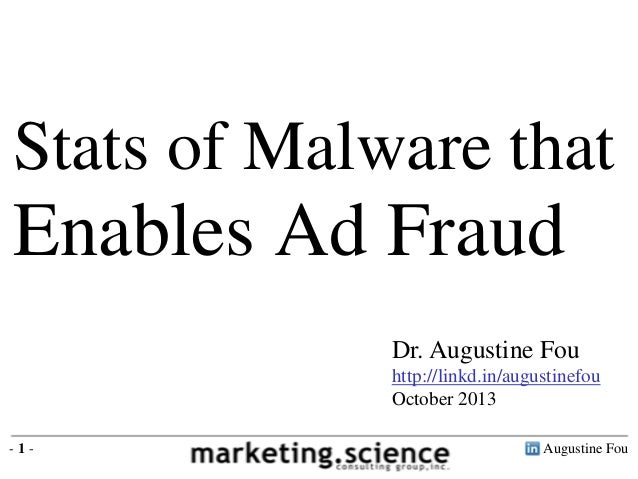 Stats of Malware that  Enables Ad Fraud Dr. Augustine Fou http://linkd.in/augustinefou October 2013 -1-  Augustine Fou