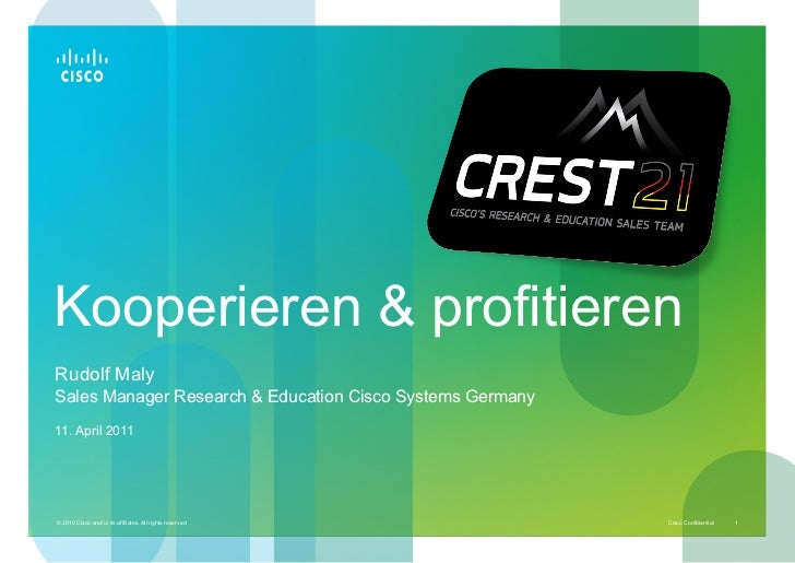 Kooperieren & profitierenRudolf MalySales Manager Research & Education Cisco Systems Germany11. April 2011© 2010 Cisco and...