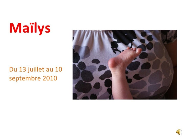 Maïlys <ul><li>Du 13 juillet au 10 septembre 2010 </li></ul>