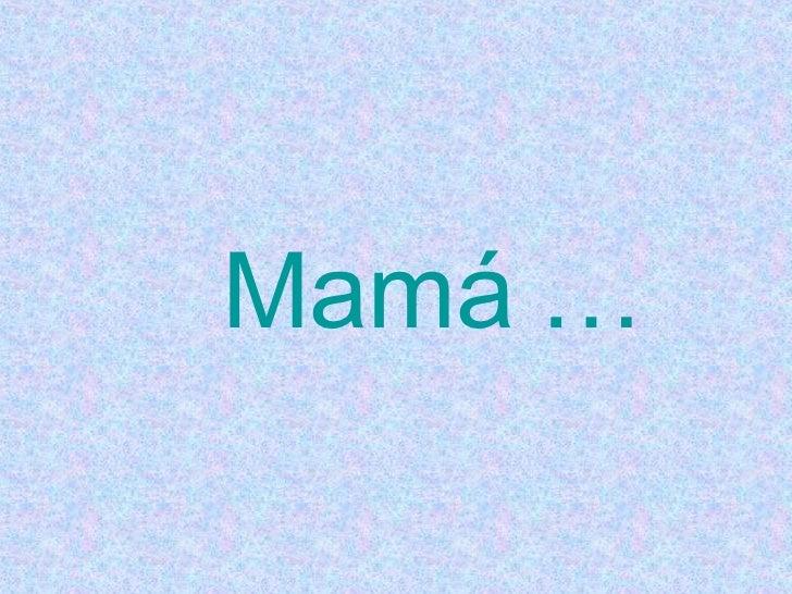 Mamá …