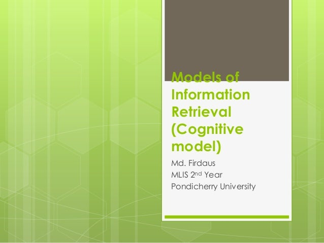 Models of Information Retrieval (Cognitive model) Md. Firdaus MLIS 2nd Year Pondicherry University