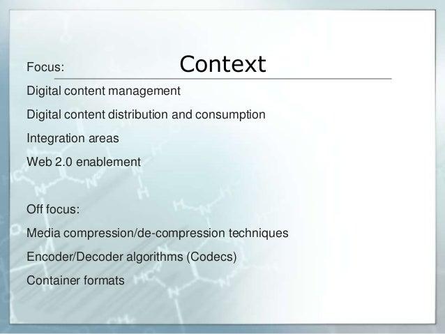 Focus:                      ContextDigital content managementDigital content distribution and consumptionIntegration areas...