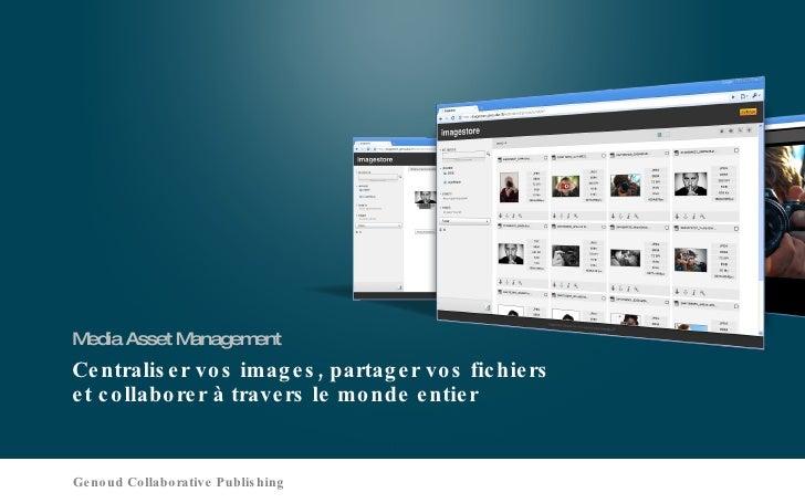 Centraliser vos images,partager vos fichiers etcollaborerà travers le monde entier <ul><li>Media Asset Management </li...