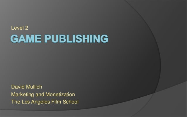 Level 2 David Mullich Marketing and Monetization The Los Angeles Film School