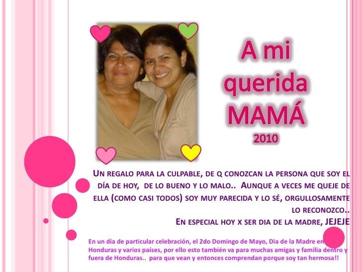 A mi querida MAMÁ<br />2010<br />Un regalo para la culpable, de q conozcan la persona que soy el día de hoy,  de lo bueno ...