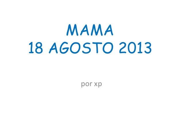 por xp MAMA 18 AGOSTO 2013