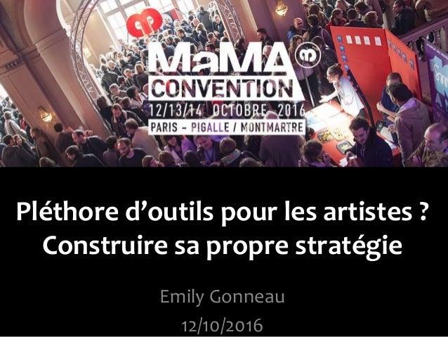 Emily Gonneau 12/10/2016 Pléthore d'outils pour les artistes ? Construire sa propre stratégie