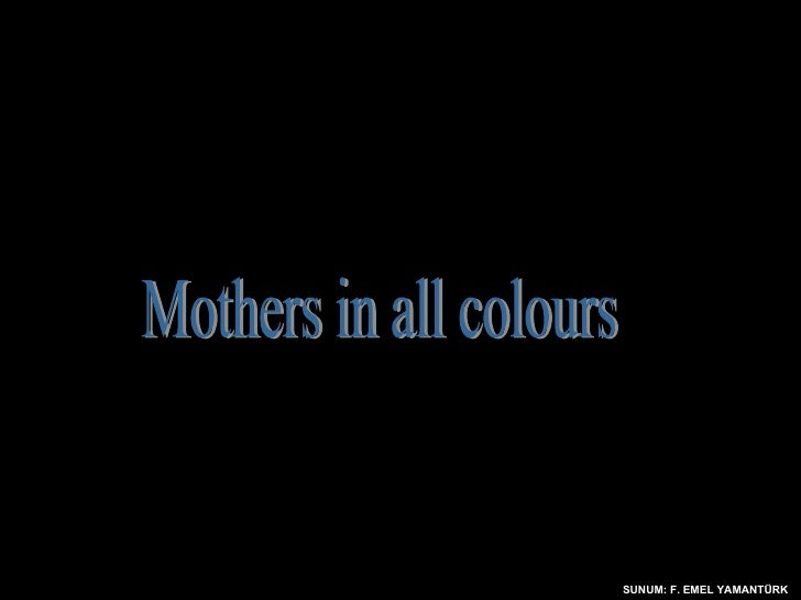 SUNUM: F. EMEL YAMANTÜRK Mothers in all colours