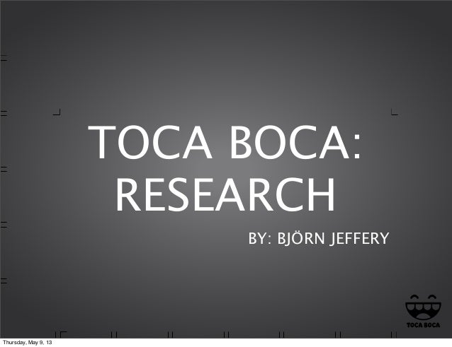 TOCA BOCA:RESEARCHBY: BJÖRN JEFFERYThursday, May 9, 13
