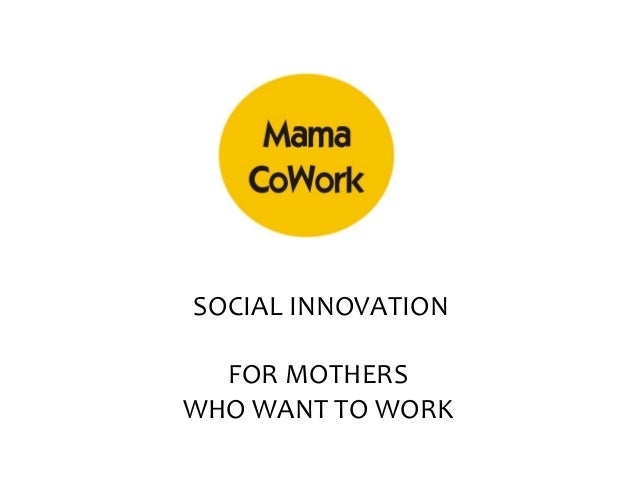 SOCIAL INNOVATION  FOR MOTHERSWHO WANT TO WORK