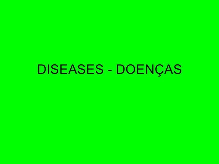 DISEASES - DOENÇAS