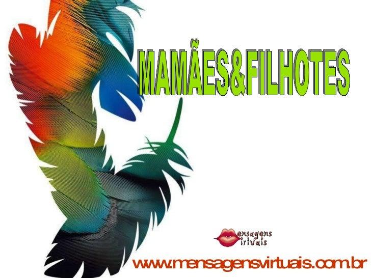 www.mensagensvirtuais.com.br MAMÃES&FILHOTES