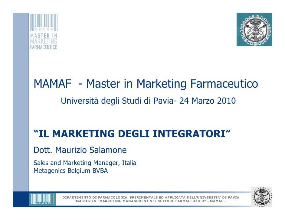 """MAMAF - Master in Marketing Farmaceutico          Università degli Studi di Pavia- 24 Marzo 2010   """"IL MARKETING DEGLI INT..."""