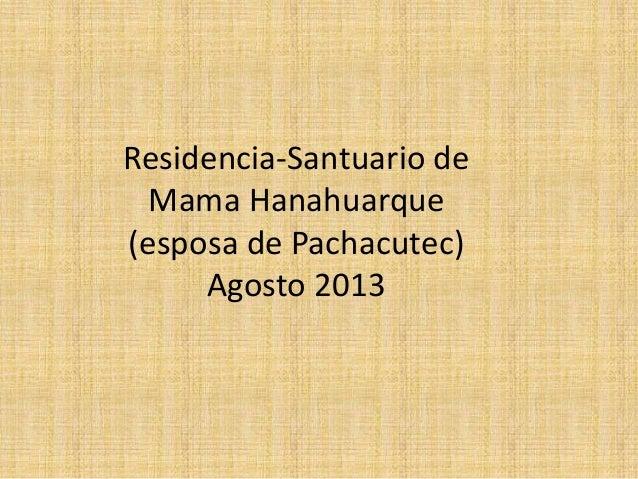 Residencia-Santuario de Mama Hanahuarque (esposa de Pachacutec) Agosto 2013