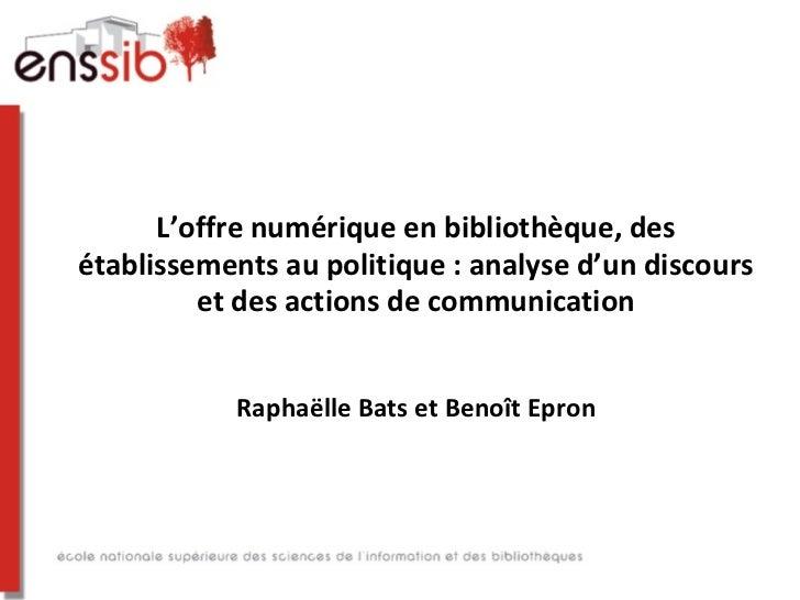 L'offre numérique en bibliothèque, desétablissements au politique : analyse d'un discours         et des actions de commun...