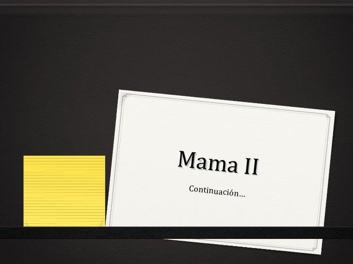 Mama II Continuació             n…