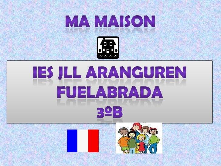 MA MAISON<br />IES JLL ARANGUREN<br />FUELABRADA<br />3ºB<br />