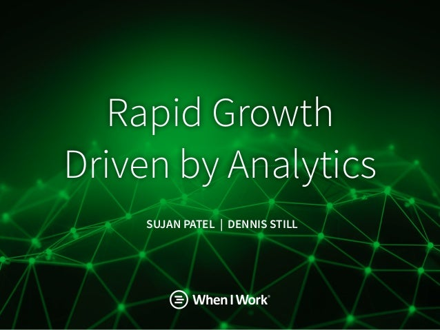 Rapid Growth  Driven by Analytics SUJAN PATEL | DENNIS STILL