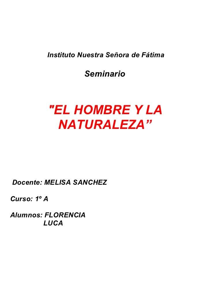"""Instituto Nuestra Señora de Fátima                    Seminario          """"EL HOMBRE Y LA           NATURALEZA""""Docente: MEL..."""