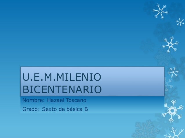 U.E.M.MILENIO BICENTENARIO Nombre: Hazael Toscano Grado: Sexto de básica B