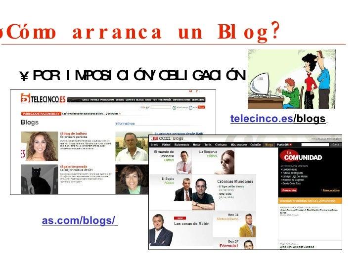 ¿Cómo arranca un Blog? <ul><li>POR IMPOSICI ÓN/OBLIGACIÓN </li></ul>telecinco.es /blogs   as.com/blogs/