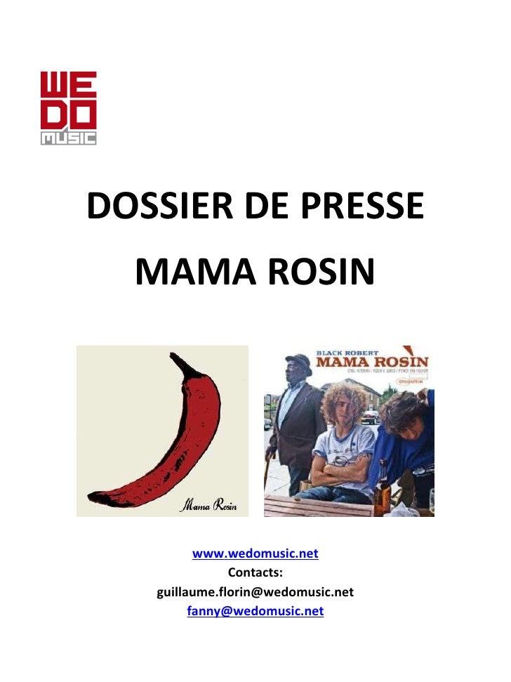 DOSSIER DE PRESSE e MAMA ROSIN www .wedomusic.net Contacts: [email_address] fanny @wedomusic.net