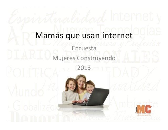 Mamás  que  usan  internet   Encuesta   Mujeres  Construyendo   2013
