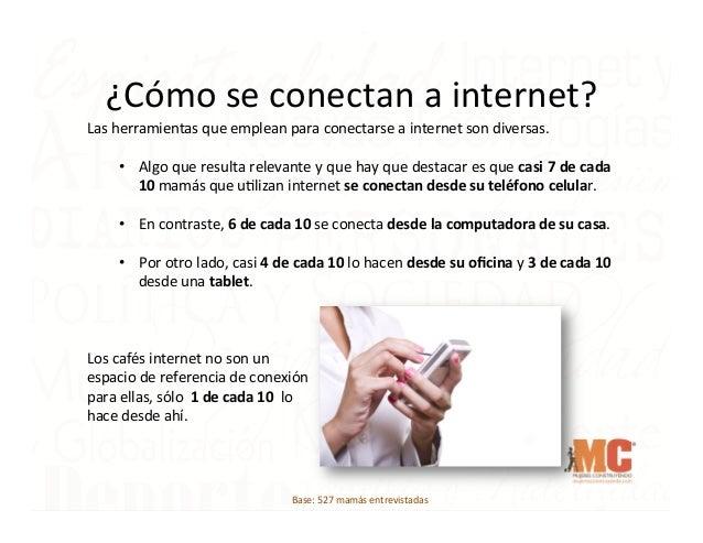 ¿Cómo  se  conectan  a  internet?   Las  herramientas  que  emplean  para  conectarse  a  internet...