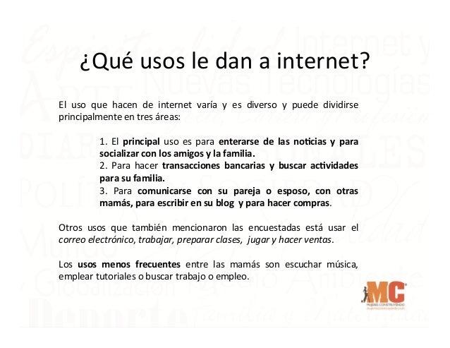 ¿Qué  usos  le  dan  a  internet?   El   uso   que   hacen   de   internet   varía   y   es  ...