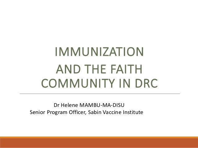 IMMUNIZATION AND THE FAITH COMMUNITY IN DRC Dr Helene MAMBU-MA-DISU Senior Program Officer, Sabin Vaccine Institute