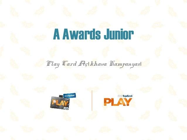 A Awards Junior Play Card Aç khava Kampanyası ı