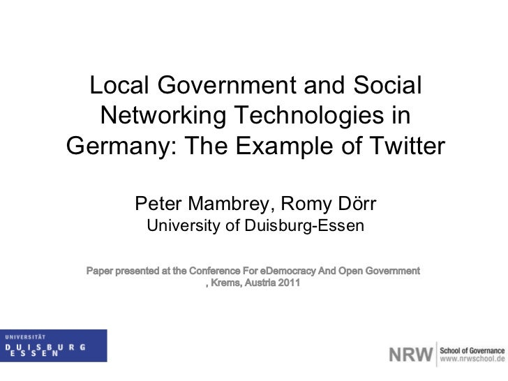 LocalGovernmentandSocial Networking Technologies in Germany: The ExampleofTwitterPeter Mambrey, Romy DörrUniversity of Dui...