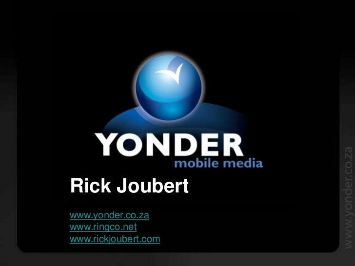 Rick Joubert www.yonder.co.za www.ringco.net www.rickjoubert.com