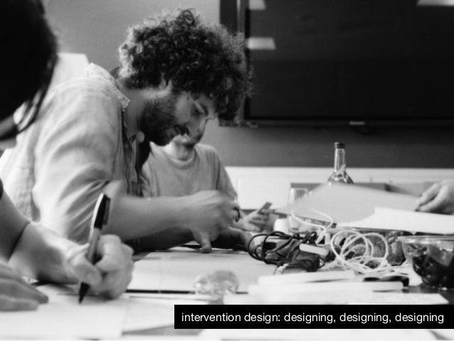 intervention design: designing, designing, designing
