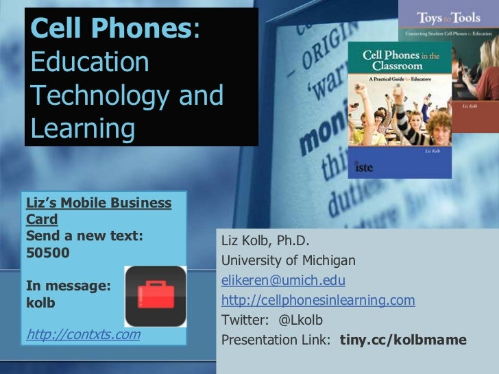 Cell Phones:EducationTechnology andLearningLiz's Mobile BusinessCardSend a new text:        Liz Kolb, Ph.D.50500          ...