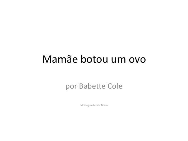 Mamãe botou um ovo    por Babette Cole        Montagem Letícia Miura