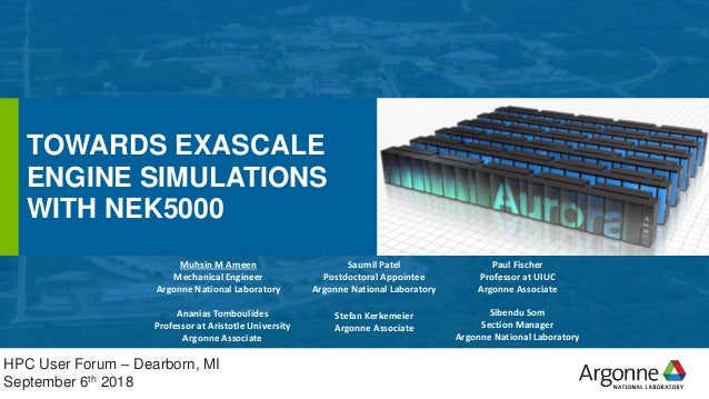 TOWARDS EXASCALE ENGINE SIMULATIONS WITH NEK5000 erhtjhtyhy HPC User Forum – Dearborn, MI September 6th 2018 Paul Fischer ...